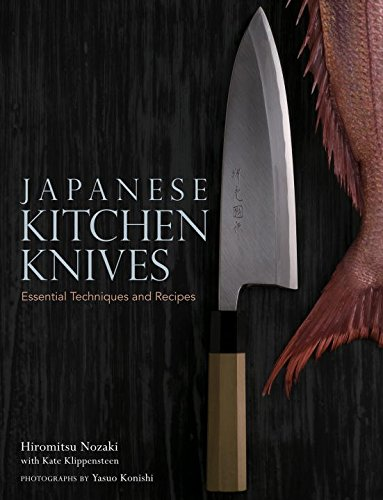 Japanese Kitchen Knives: Essential Techniques And Recipes: Essential Techniques and Recipes