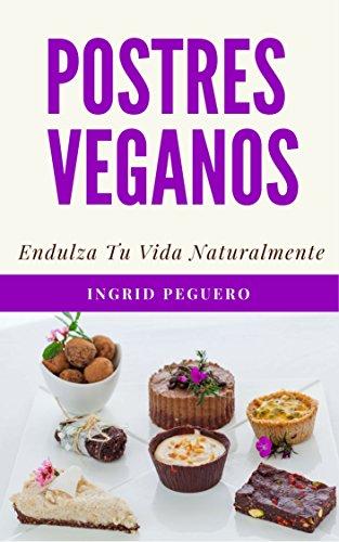 Postres Vegetarianos Veganos: Recetas veganas de postres y dulces para que no os privéis de