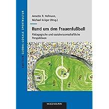 Rund um den Frauenfußball: Pädagogische und sozialwissenschaftliche Perspektiven (Edition Global-lokale Sportkultur)