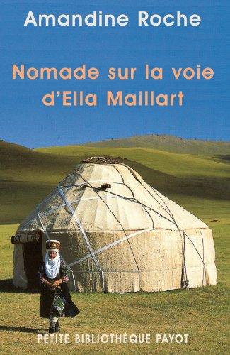 Nomade sur la voie d'Ella Maillart par Amandine Roche