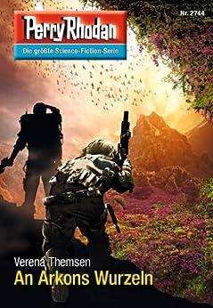 """Perry Rhodan 2744: An Arkons Wurzeln (Heftroman): Perry Rhodan-Zyklus """"Das Atopische Tribunal"""" (Perry Rhodan-Die Gröβte Science- Fiction- Serie) von [Themsen, Verena]"""