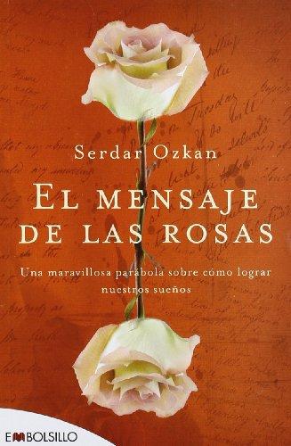 El mensaje de las rosas: Una maravillosa parábola sobre cómo lograr nuestros sueños. (EMBOLSILLO) por Serdar Ozkan