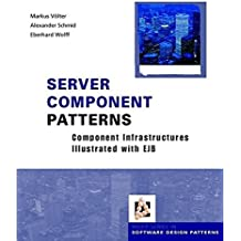 Server Component Patterns: Component Infrastructures Illustrated with EJB (Wiley Series in Software Design Patterns)