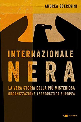 Internazionale nera: La vera storia della pi misteriosa organizzazione terroristica europea