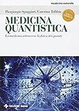 Medicina quantistica. La medicina attraverso la fisica dei quanti. Ediz. illustrata