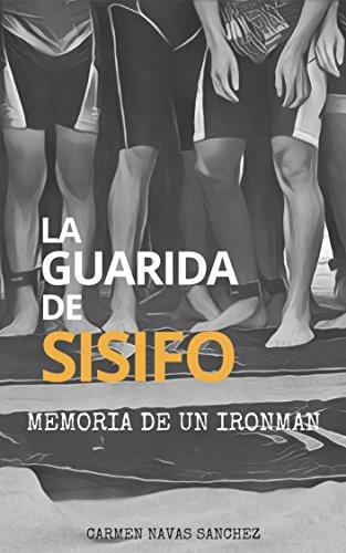 LA GUARIDA DE SISIFO: MEMORIA DE UN IRONMAN por Carmen Navas Sánchez