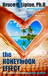 [{ The Honeymoon Effect: The Science of Creating Heaven on Earth By Lipton, Bruce H ( Author ) May - 01- 2013 ( Hardcover ) } ]