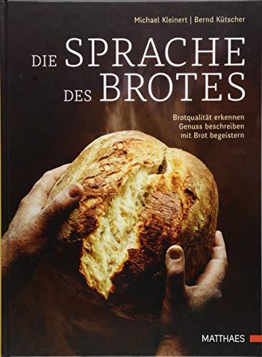 Die Sprache des Brotes: Brotqualität erkennen, Genuss beschreiben, mit Brot begeistern Bäcker-brot