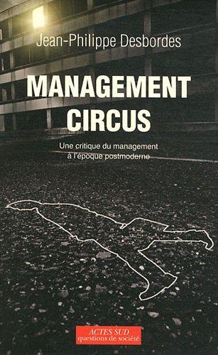 Management circus : Une critique du management à l'époque postmoderne par Jean-Philippe Desbordes