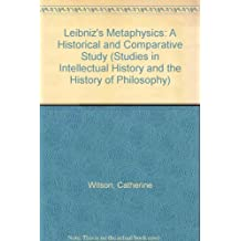 Leibniz's Metaphysics: A Historical and Comparative Study (Studies in Intellectual History) by Catherine Wilson (1989-12-07)