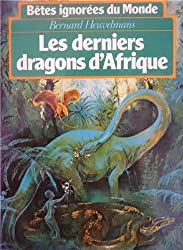 Bêtes ignorées du monde : Tome 1, Les Derniers dragons d'Afrique.