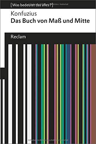 Das Buch von Maß und Mitte: [Was bedeutet das alles?] (Reclams Universal-Bibliothek)