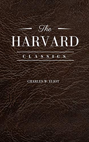 """Contents:Compiled and Edited by Charles W. Eliot LL D in 1909, the Harvard Classics is a 51-volume Anthology of classic literature from throughout the history of western civilization. The set is sometimes called """"Eliot's Five-Foot Shelf.""""This e-book ..."""