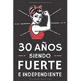30 Años Siendo Fuerte e Independiente: Regalo de Cumpleaños 30 Años Para Mujer. Cuaderno de Notas, Libreta de Apuntes, Agenda
