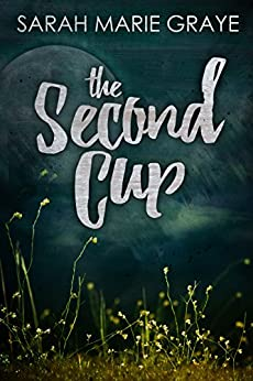 The Second Cup by [Graye, Sarah Marie]
