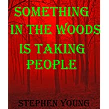SOMETHING IN THE WOODS IS TAKING PEOPLE.: Unexplained Vanishings & Mysterious Deaths; Creepy Mysteries of the Unexplained (English Edition)