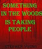 Image de SOMETHING IN THE WOODS IS TAKING PEOPLE.: creepy true stories strange encounters