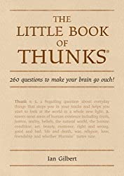 The Little Book of Thunks: 260 Questions to Make Your Brain Go Ouch! (Independent Thinking Series) (The Independent Thinking Series) by Ian Gilbert (2007-03-15)
