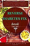 Reverse Diabetes Fix Book: a diabetics solution for the best treatment plans to prevent & control pre-diabetes & the 2 types of diabetes & symptoms via exercise, diet, medications & alternative cures