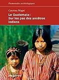Le Guatemala : Sur les pas des ancêtres indiens