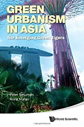 Green Urbanism in Asia: The Emerging Green Tigers by Peter Newman (2012-12-17)