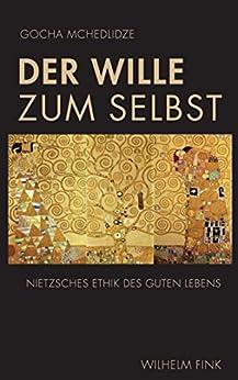 Der Wille zum Selbst: Nietzsches Ethik des guten Lebens