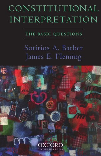 Constitutional Interpretation: The Basic Questions 1st edition by Barber, Sotirios A., Fleming, James E. (2007) Paperback