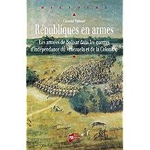 Républiques en armes: Les armées de Bolívar dans les guerres d'indépendance du Venezuela et de la Colombie
