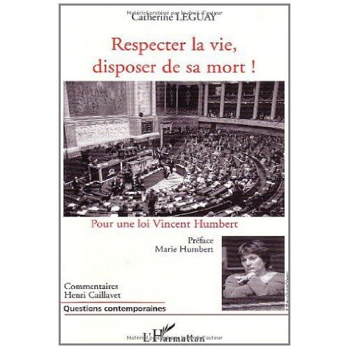 Respecter la vie, disposer de sa mort ! : Pour une loi Vincent Humbert (Questions Contemporaines)