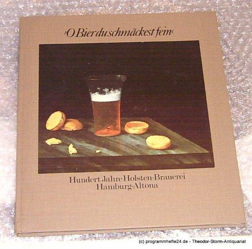 o-bier-du-schmackest-fein-geschichte-und-geschichten-gesammelt-und-kommentiert-zum-hundertjahrigen-b