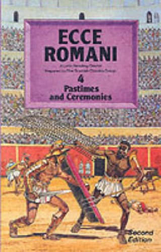 Ecce Romani Book 4 2nd Edition Pastimes And Ceremonies: A Latin Reading Course: Pastimes and Ceremonies Bk. 4