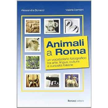 Animali A Roma. Un Vocabolario Fotografico Tra Arte, Lingua, Cultura E Curiosità