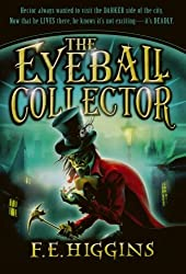 The Eyeball Collector by F. E. Higgins (2011-07-05)