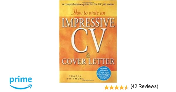 how to write an impressive cv and cover letter a comprehensive guide for the uk job seeker amazoncouk tracey whitmore 9781845283650 books - Writing An Impressive Cover Letter