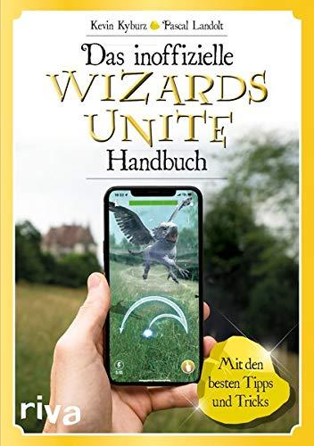 Das inoffizielle Wizards-Unite-Handbuch: Mit den besten Tipps und Tricks (United Phoenix)