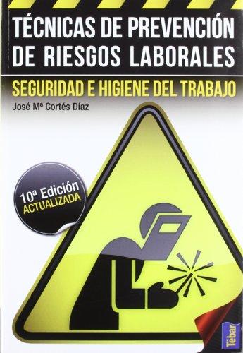 Técnicas de Prevención de Riesgos Laborales. Seguridad e Higiene del Trabajo. por José María Cortés