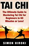 Image de Tai Chi: The Ultimate Guide to Mastering Tai Chi for Beginners in 60 Minutes or Less! (Tai