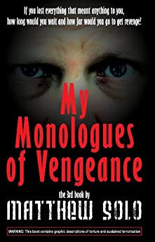 MY MONOLOGUES OF VENGEANCE by [Solo, Matthew]