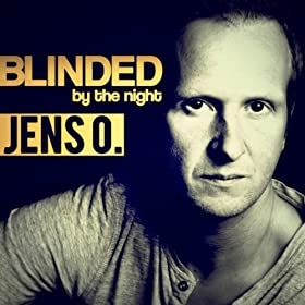 Jens O.-Blinded (By The Night)