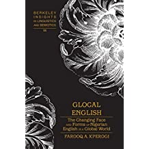 Glocal English: The Changing Face and Forms of Nigerian English in a Global World (Berkeley Insights in Linguistics and Semiotics)