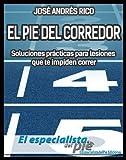 El pie del corredor. Soluciones prácticas para lesiones que te impiden correr (ElEspecialistadelPie Ediciones)