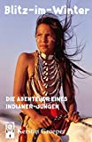 Blitz-im-Winter: Die Abenteuer eines Indianer-Jungen - Kerstin Groeper