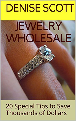 Jewelry Wholesale: 20 Special Tips to Save Thousands of Dollars (English Edition)