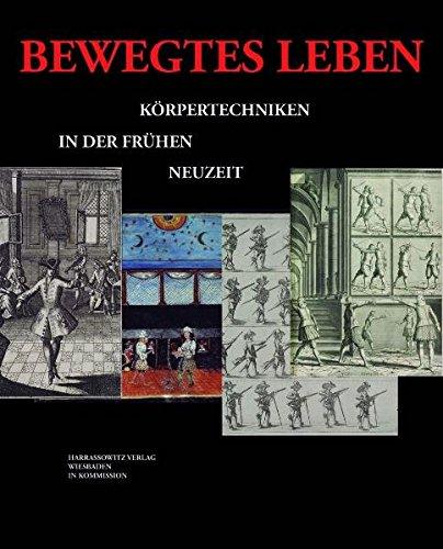Bewegtes Leben: Körpertechniken in der frühen Neuzeit (Ausstellungskataloge der Herzog August Bibliothek, Band 89)
