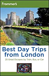 Frommer's Best Day Trips from London: 25 Great Escapes by Train, Bus or Car (Frommer′s Complete Guides)