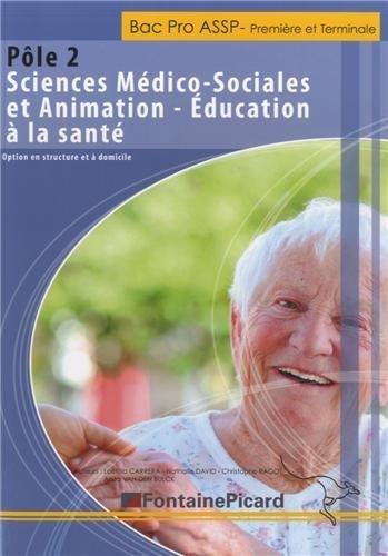 Bac Pro ASSP- 1re et Tle : Pôle 2 - Sciences Médico-sociales et animation-Education à la santé de Laëtitia Carrera (6 avril 2013) Broché