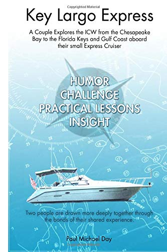 Key Largo Express: A Couple Explores the ICW from the Chesapeake Bay to the Florida Keys and Gulf Coast aboard their small Express Cruiser -