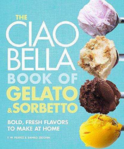 The Ciao Bella Book Of Gelato And Sorbetto