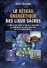 Le Réseau énergétique des lieux sacrés par Boudet