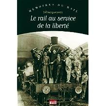 Rail au Service de la Liberte (le)